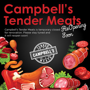 Campbell's Tender Meats is renovating!