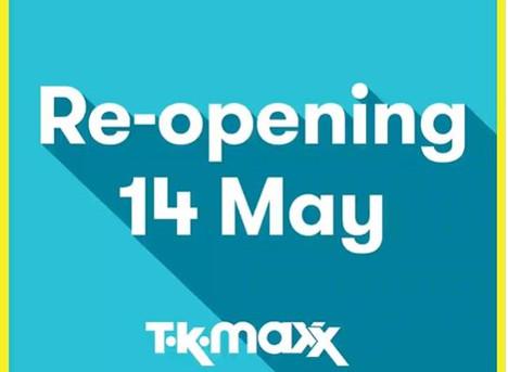 TK Maxx will reopen on Thursday 14 May!