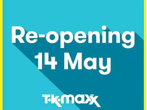 TK Maxx will reopen on Thursday 14 May!