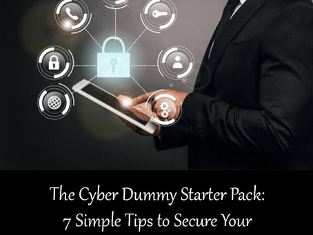 The Cyber Dummy Starter Pack: 7 Simple Tips To Secure Your Device And Accounts