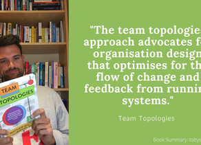 Book Summary: Team Topologies | Organizing Business and Technology Teams for Fast Flow