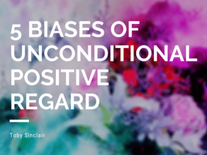 5 biases of Unconditional Positive Regard - Carl Rogers
