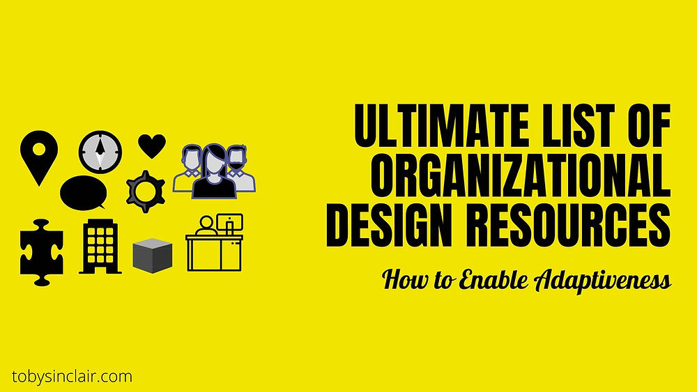Ultimate List of Organisation Design Resources for Adaptiveness.