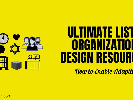 Ultimate List of Organizational Design Resources | How to enable Adaptiveness