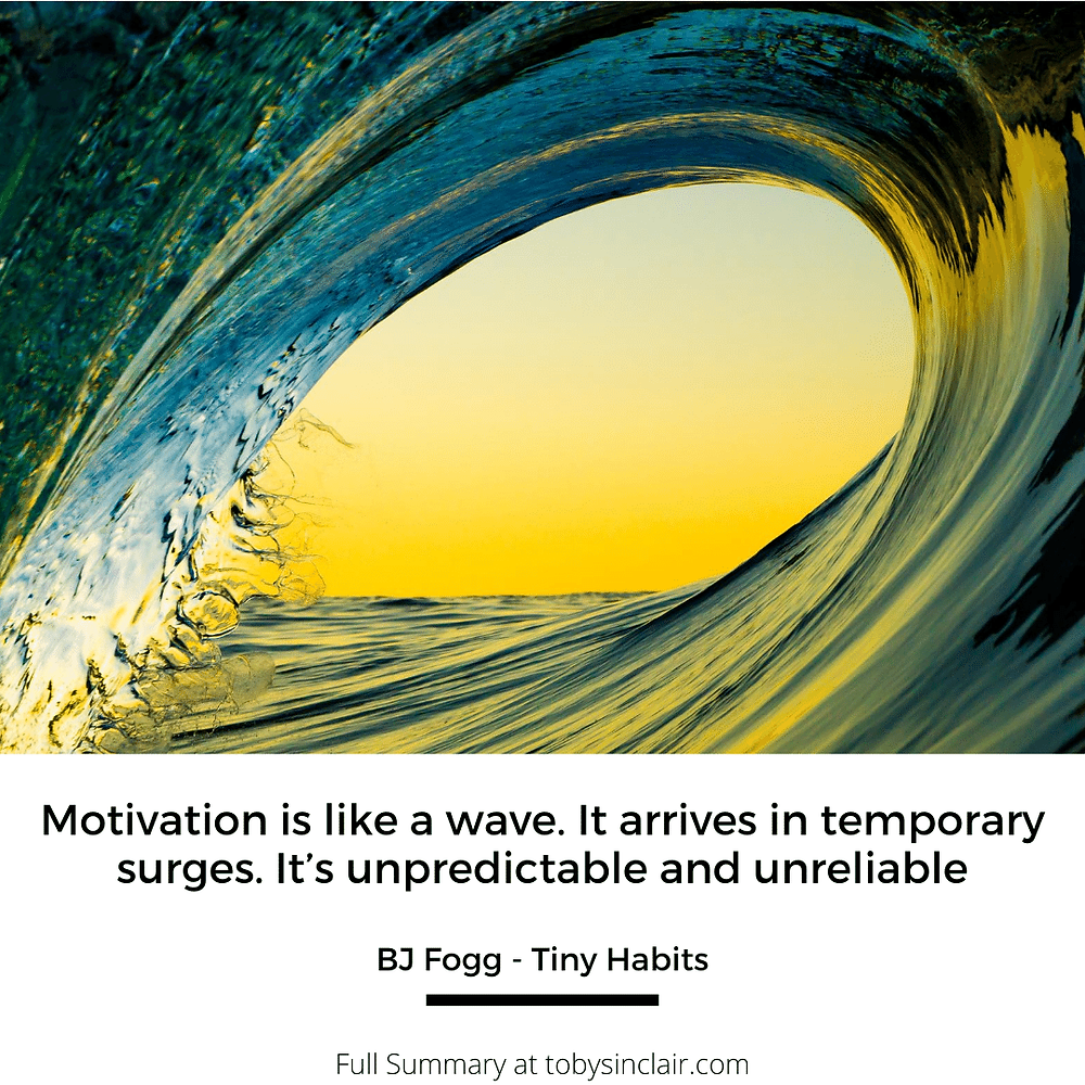 Tiny Habits Quote - Motivation is like a wave. It arrives in temporary surges. It's unpredictable and unreliable