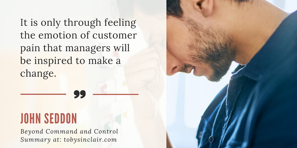Customer Pain - Beyond Command and Control - John Seddon