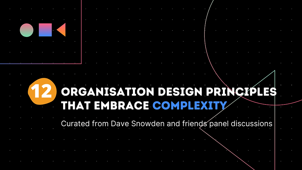 12 Organisation Design Principles that embrace complexity