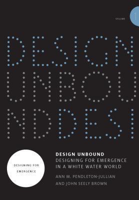 Design Unbound by Ann M Pendleton-Jullian, John Seely Brown