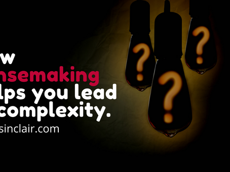 How Sensemaking Helps You Lead In Complexity