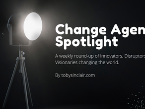 Change Agent Spotlight: A round-up of Innovators, Disruptors and Visionaries changing the world