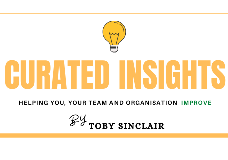 Curated Insights Newsletter | Helping You, Your Team And Organisation Improve
