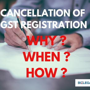 Cancellation of GST registration. WHY? WHEN? HOW?
