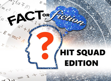 Fact or Fiction - Hit Squad Edition