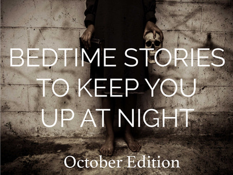 Bedtime Stories To Keep You Up At Night | October 2019
