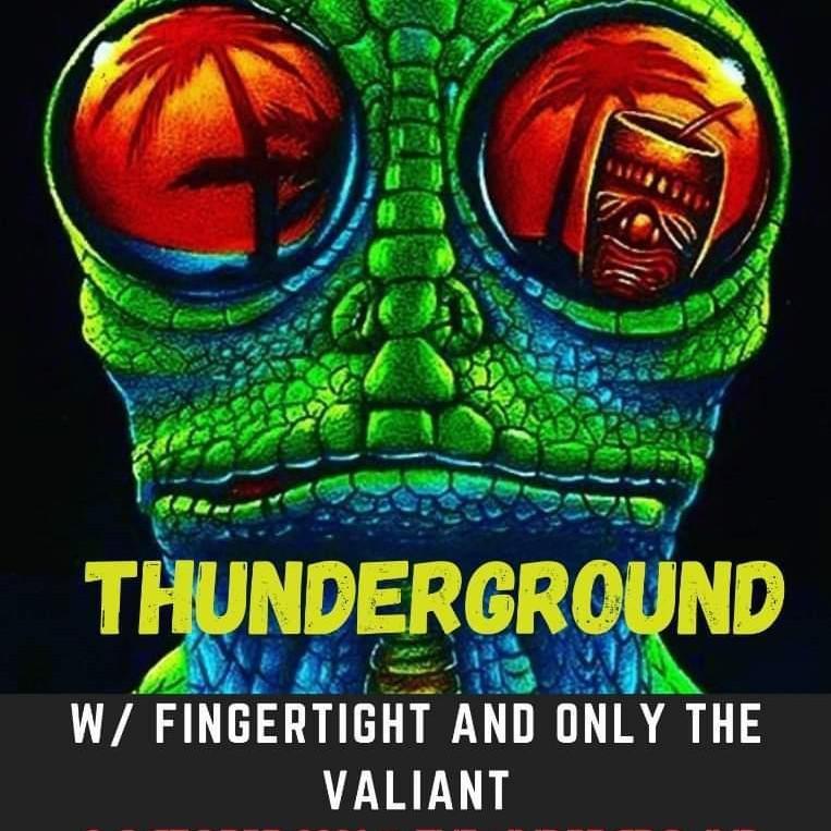 Thunderground W / Finger Tight & Only The Valiant