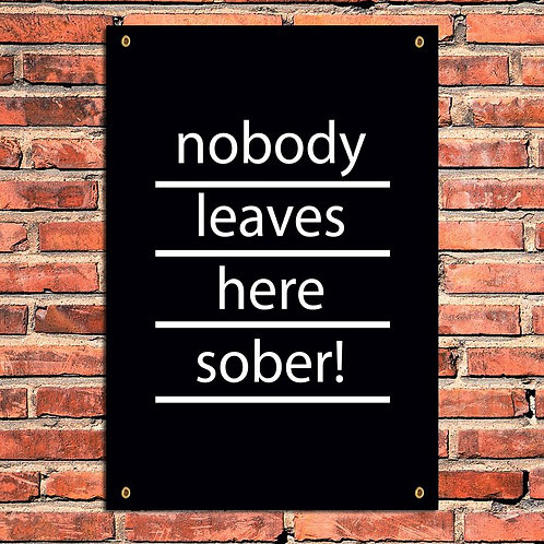 NOBODY LEAVES HERE SOBER, GARDEN PRINT