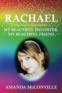 Rachael – My Beautiful Friend, My Beautiful Daughter - by Amanda McConville
