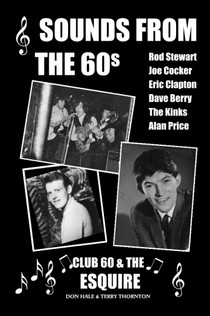 Sounds from the 60s – Club 60 and the Esquire - by Don Hale