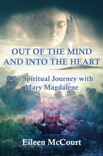 Out of the Mind and into the Heart by Eileen McCourt