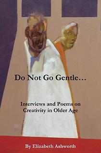 Do Not Go Gentle by Elizabeth Ashworth