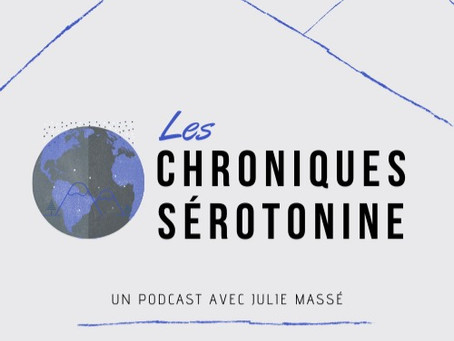 Les «Chroniques Sérotonine», mon 1er Podcast!