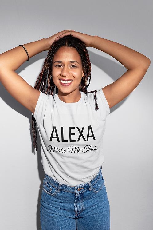 """Alexa Make Me Thick"" T-Shirt"