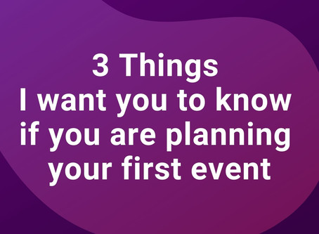 The 3 Things I Want You to Know if You Are Planning Your First Event