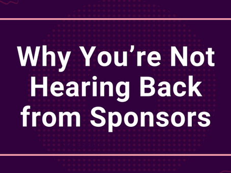 Why you are not hearing back from sponsors