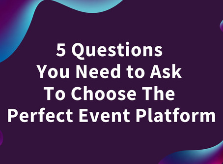 5 Questions You Need to Ask To Choose The Perfect Event Platform