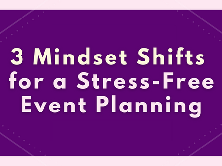 3 Mindset Shift for a Stress-Free Event Planning