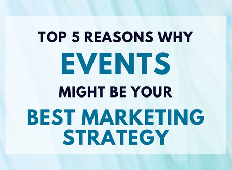 Top 5 Reasons Why Events Might Be Your Best Marketing Strategy