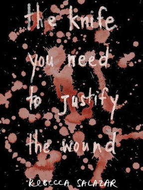 the knife you need to justify the wound, by Rebecca Salazar