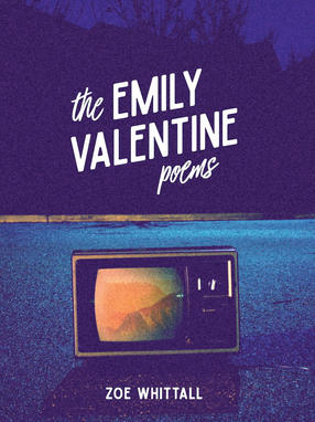 The Emily Valentine Poems, by Zoe Whittall