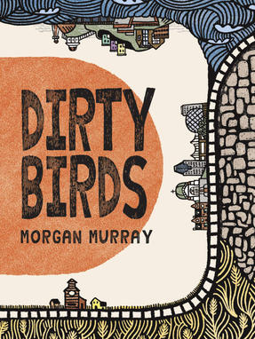 Dirty Birds, by Morgan Murray