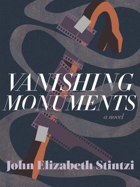 Vanishing Monuments by John Elizabeth Stintzi