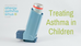 Treating Asthma in Children