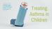 Treating Asthma in Children