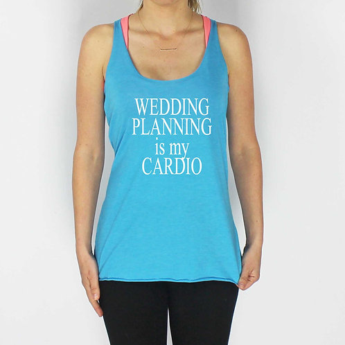 """Wedding Planning is My Cardio"" Tank"