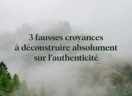 3 fausses croyances à déconstruire absolument sur l'authenticité