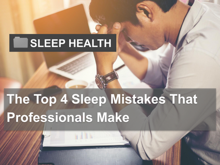 The Top 4 Sleep Mistakes That Professionals Make