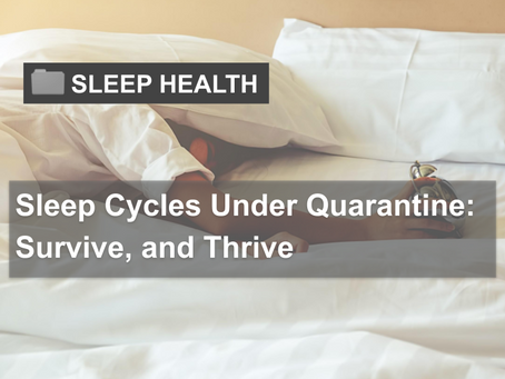 Sleep Cycles Under Quarantine: Survive, and Thrive