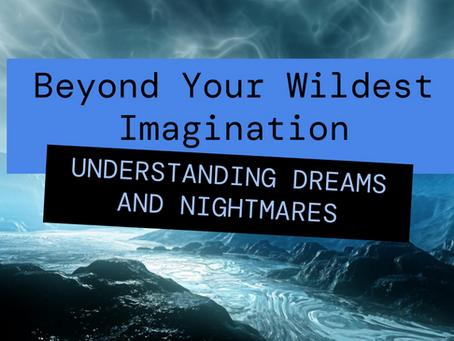 Beyond Your Wildest Imagination: Understanding Dreams and Nightmares