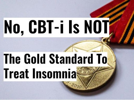 No, CBT-i Is NOT The Gold Standard to Treat Insomnia
