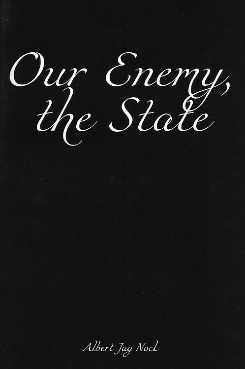 Albert Jay Nock «Our Enemy, the State»