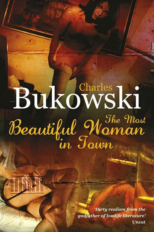 Charles Bukowski «The Most Beautiful Woman in Town»