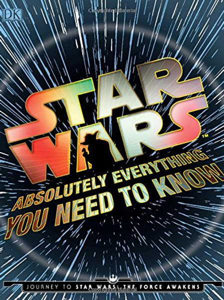 «Star Wars: Absolutely Everything You Need to Know»