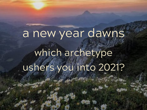 A New Year Dawns.  Which Archetype Ushers You into 2021?