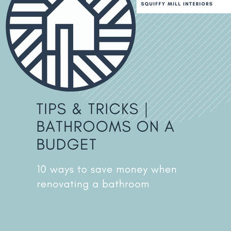 Tips & Tricks | Creating a Bathroom on a Budget