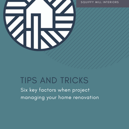 Tricks & Tips | The 6 Key Factors When Project Managing Your Home Renovations