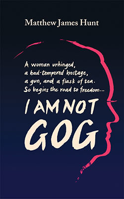 I Am Not Gog. A novel by Matthew James Hunt.